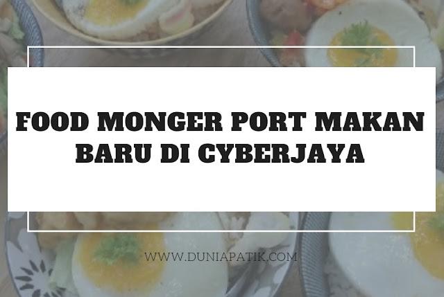 FOOD MONGER PORT MAKAN BARU DI CYBERJAYA