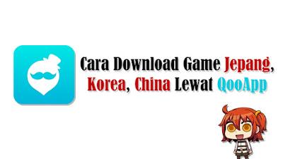 Cara Download Game Android Jepang, Korea, China di QooApp