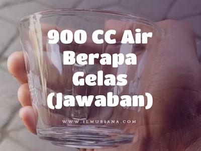 900 CC Air Berapa Gelas