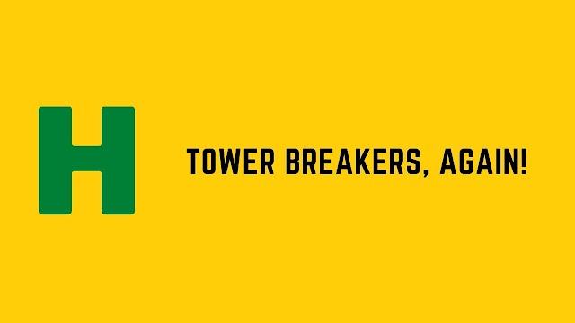 HackerRank Tower Breakers, Again! problem solution