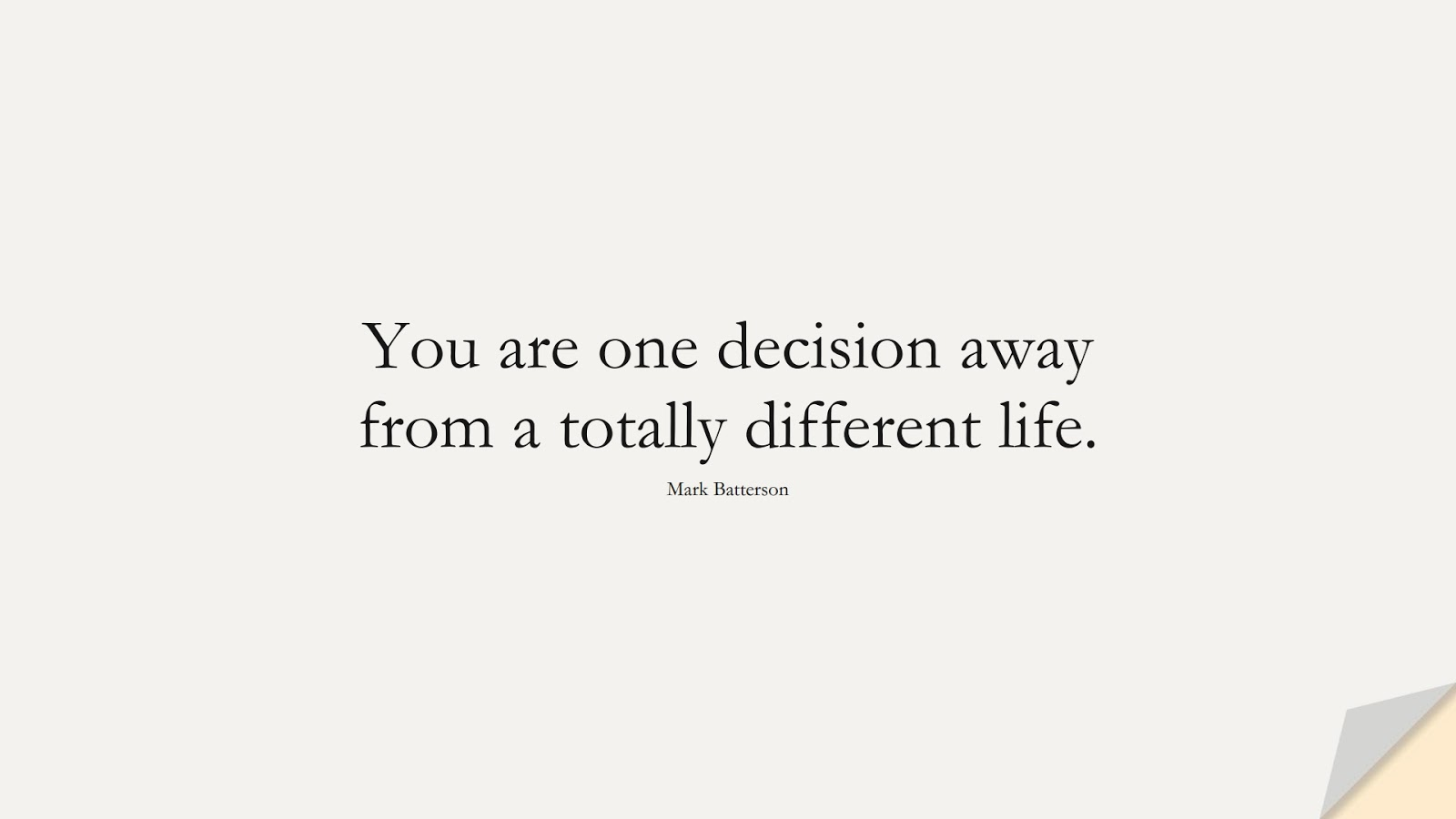 You are one decision away from a totally different life. (Mark Batterson);  #PositiveQuotes