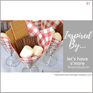 http://theseinspiredchallenges.blogspot.com/2019/07/inspired-by-lets-have-smore.html