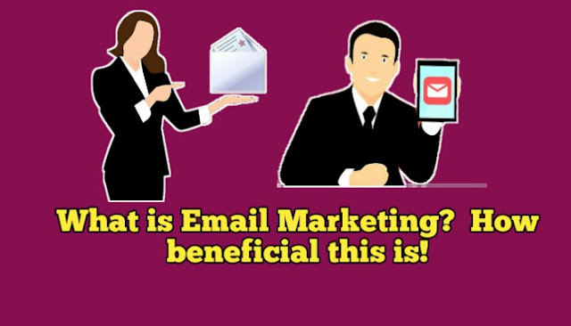 What is Email Marketing?  How beneficial this is!