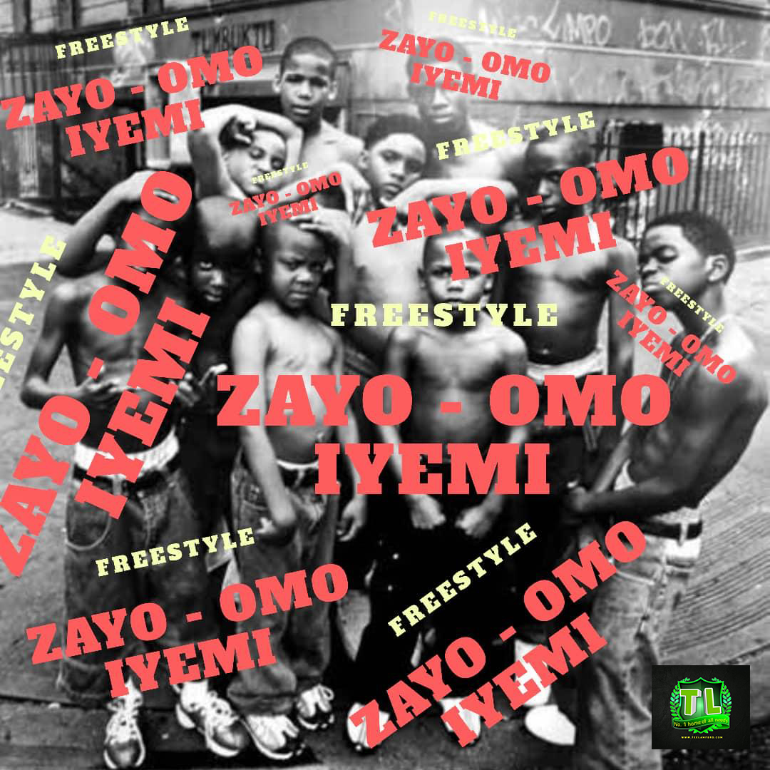 ZAYO Omo Iyemi Freestyle music and video download teelamford