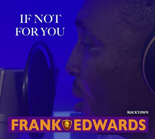 Frank Edwards – If Not For You Mp3 Free Download