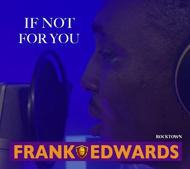 MUSIC: Frank Edwards – If Not For You