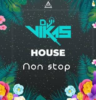HOUSE NON STOP - REMIX - DJ VIKAS