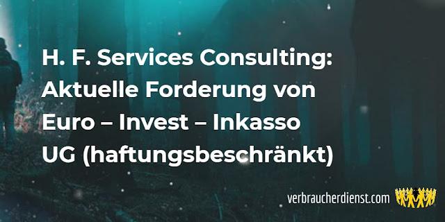 Titel: H. F. Services Consulting: Aktuelle Forderung von Euro – Invest – Inkasso UG (haftungsbeschränkt)
