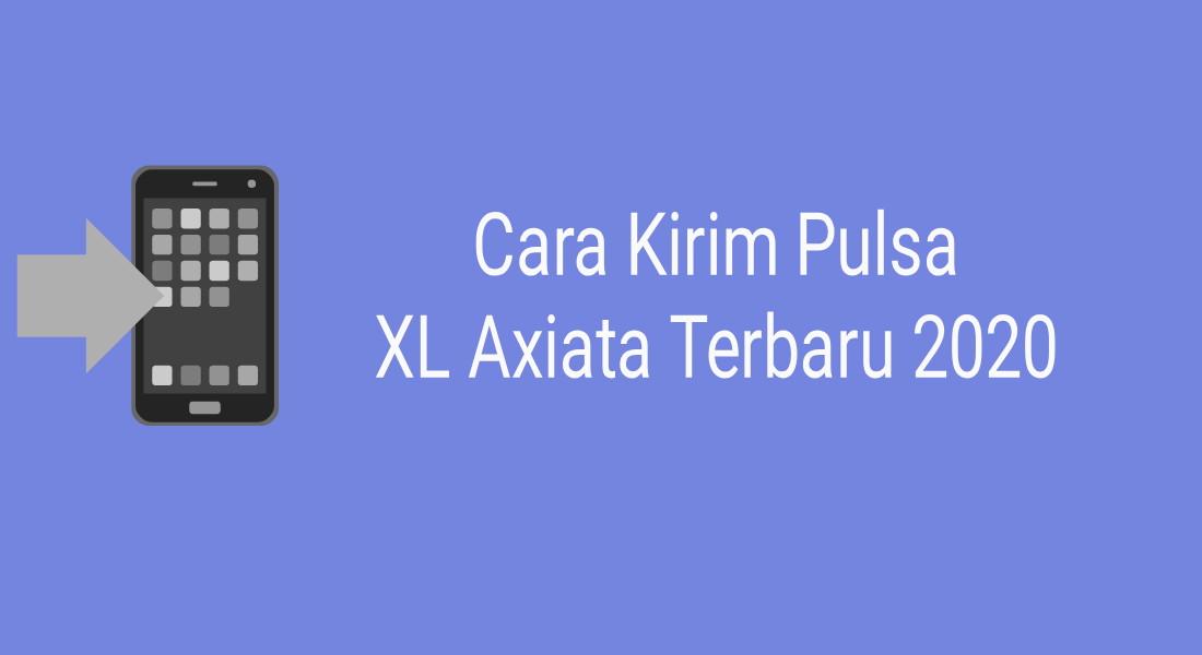 Cara Kirim Pulsa XL Axiata Terbaru 2020