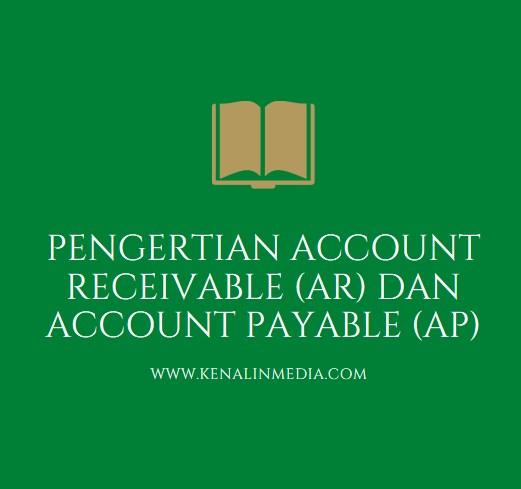 Pengertian Account Receivable (AR) dan Account Payable (AP)