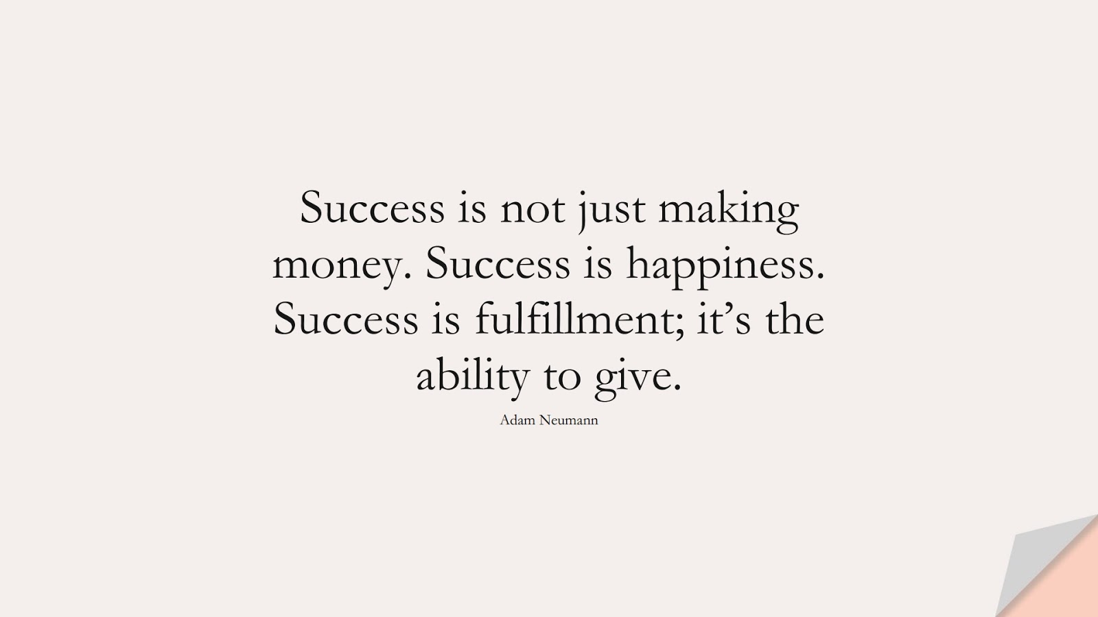 Success is not just making money. Success is happiness. Success is fulfillment; it's the ability to give. (Adam Neumann);  #MoneyQuotes