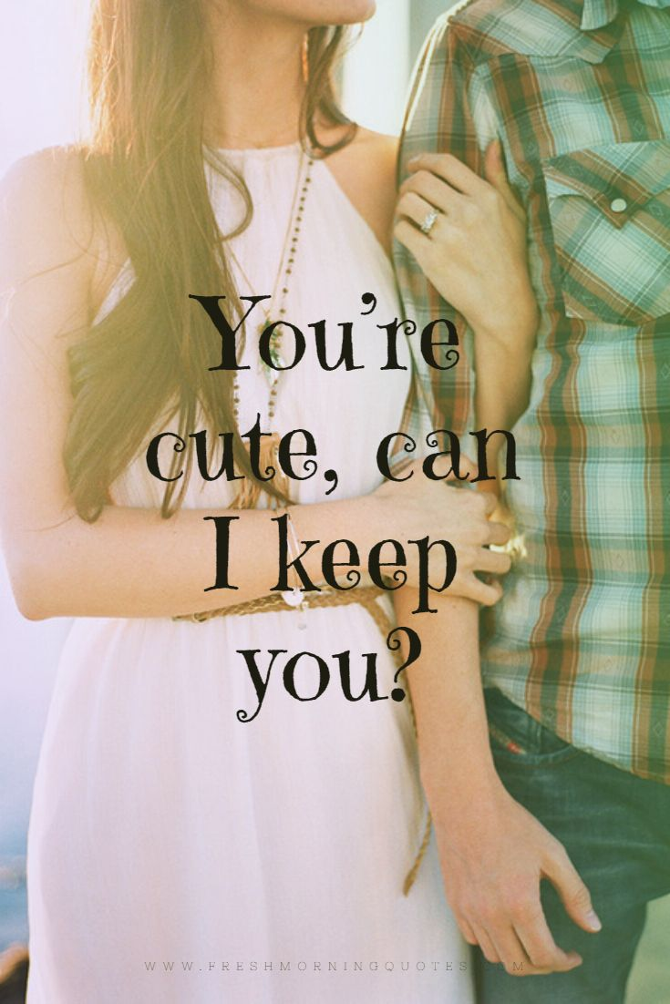 you are cute can i keep you-Cute Quotes about Love