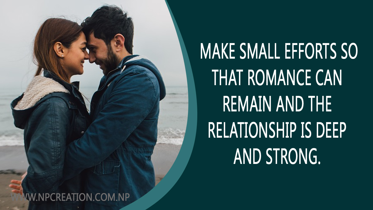 Make small efforts so that romance can remain and the relationship is deep and strong.