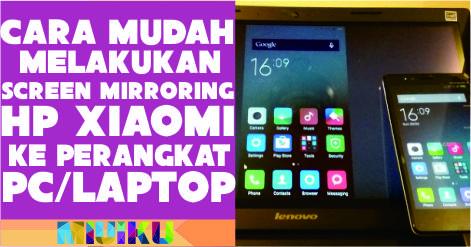 cara mudah screen mirroring xiaomi ke pc-laptop