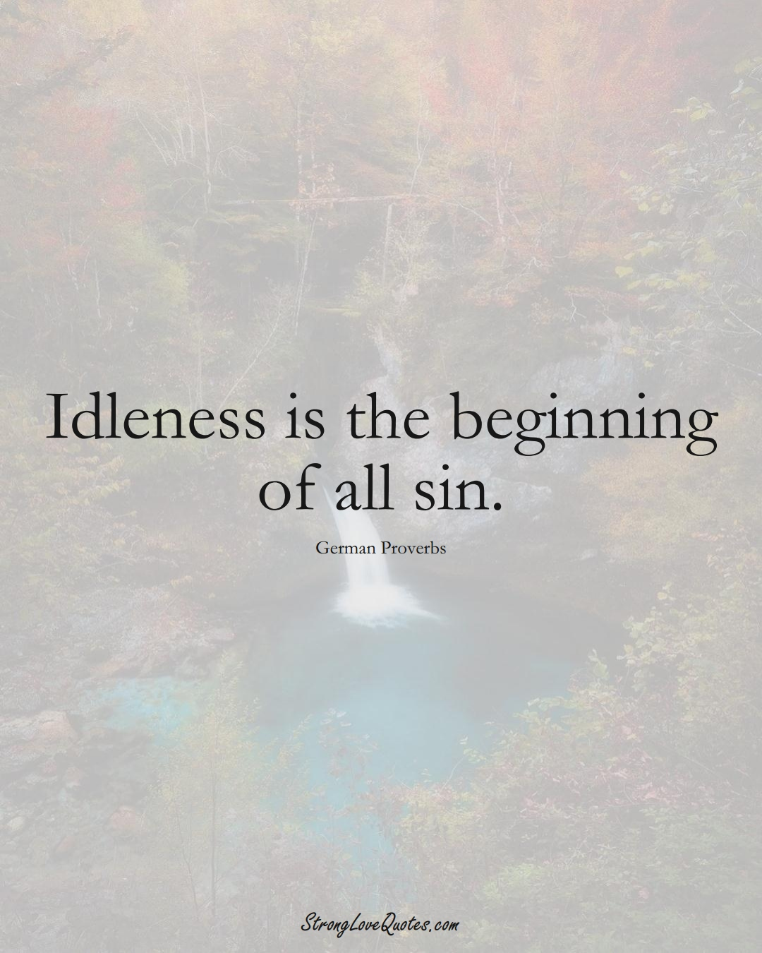 Idleness is the beginning of all sin. (German Sayings);  #EuropeanSayings