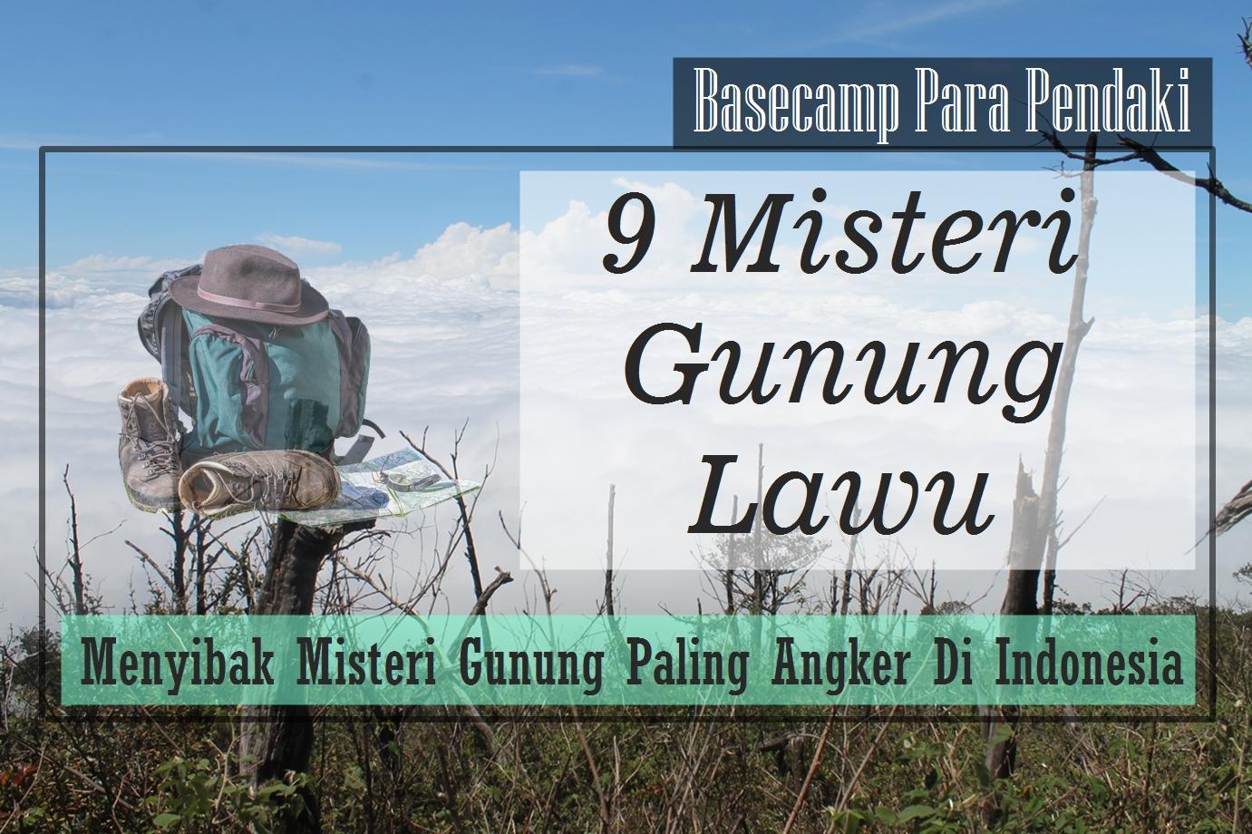 9 Misteri Gunung Lawu Gunung Terangker Di Indonesia Basecamp Para