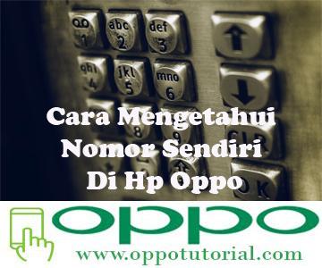 Cara Mengetahui Nomor Sendiri Di Hp Oppo
