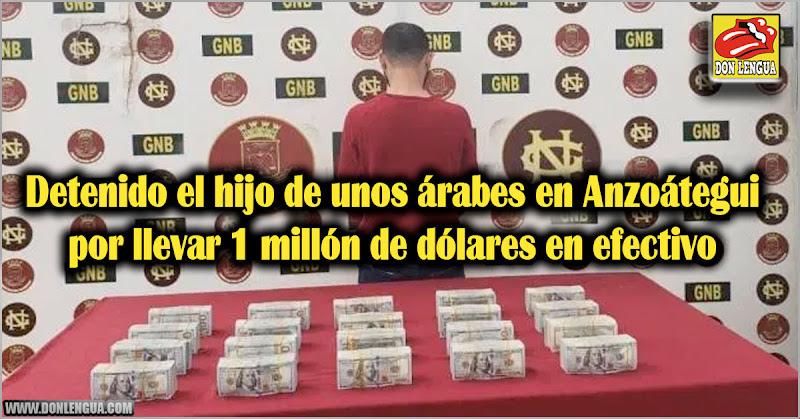 Detenido el hijo de unos árabes en Anzoátegui por llevar 1 millón de dólares en efectivo