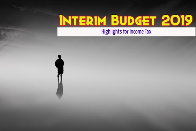 Interim Budget 2019 - Highlights for Income Tax
