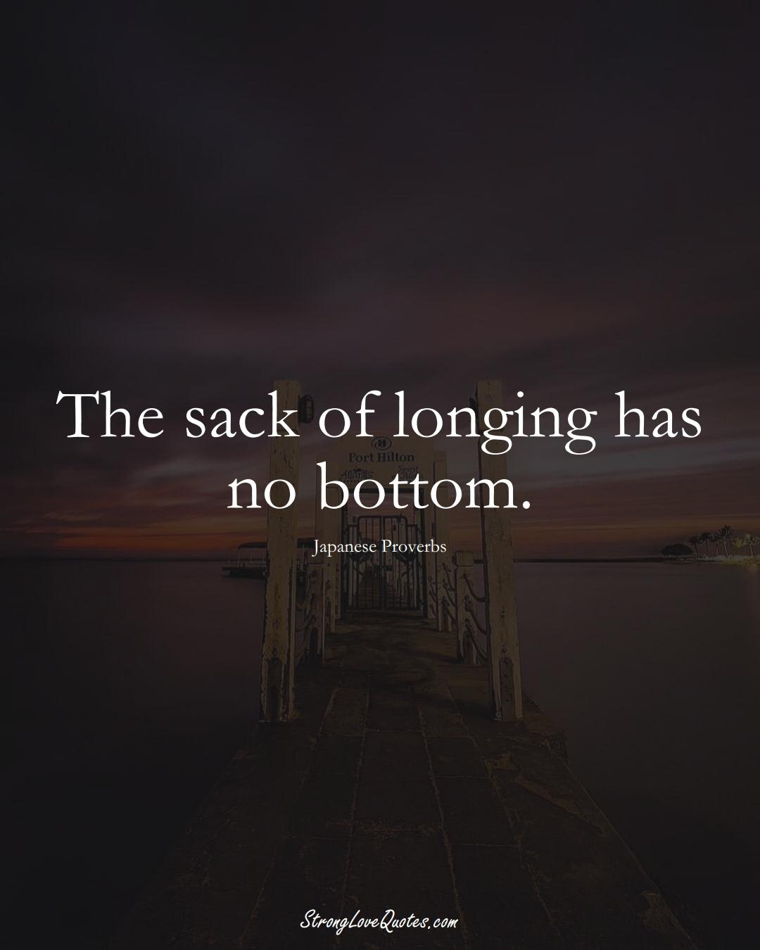 The sack of longing has no bottom. (Japanese Sayings);  #AsianSayings
