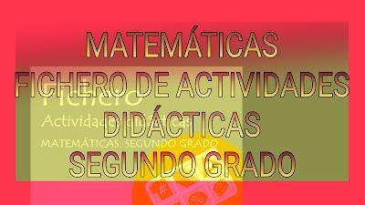 FICHERO DE ACTIVIDADES DIDÁCTICAS SEGUNDO GRADO-MATEMÁTICAS
