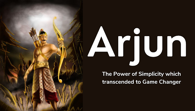 Arjuna:The Power of Simplicity which transcended to Game Changer