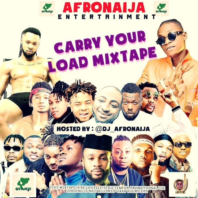 DOWNLOAD MP3: DJ AfroNaija – Carry Your Load Mixtape