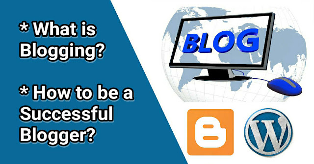 What is Blogging? How to be a Successful Blogger?