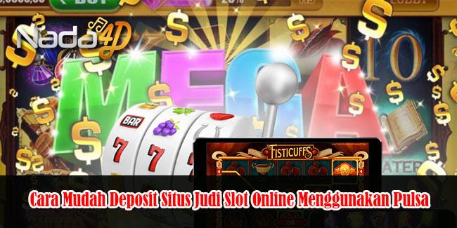 Cara Mudah Deposit Situs Judi Slot Online Menggunakan Pulsa