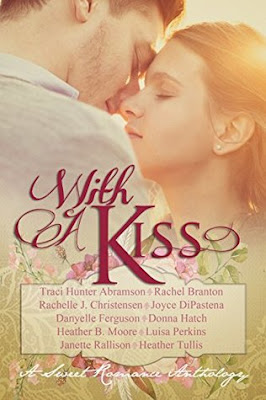 Heidi Reads... With a Kiss: A Sweet Romance Anthology by Traci Hunter Abramson, Rachel Branton, Rachelle J. Christensen, Joyce DiPastena, Danyelle Ferguson, Donna Hatch, Heather B. Moore, Luisa Perkins, Janette Rallison, Heather Tullis