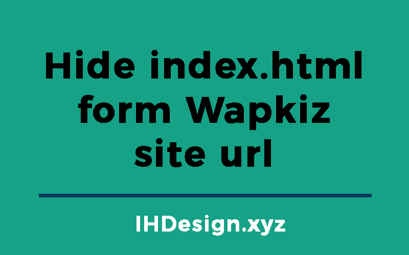 Hide index.html, hide index.html from wapkiz site url, remove index.html, remove index.html from wapkiz