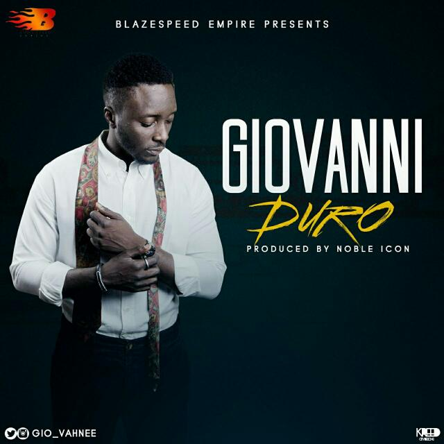 #MUSIC: Giovanni (@Gio_vahnee) - Duro (prod by Noble Icon)
