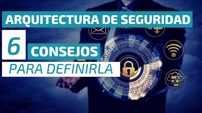 Definir una arquitectura de Seguridad para 2021