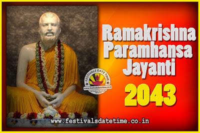 2043 Ramakrishna Paramhansa Jayanti Date & Time, 2043 Ramakrishna Paramhansa Jayanti Calendar