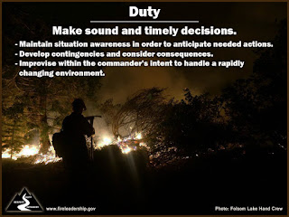Duty: Make sound and timely decisions. • Maintain situation awareness in order to anticipate needed actions. • Develop contingencies and consider consequences. • Improvise within the commander's intent to handle a rapidly changing environment.  [Photo credit: Folsom Lake Hand Crew]