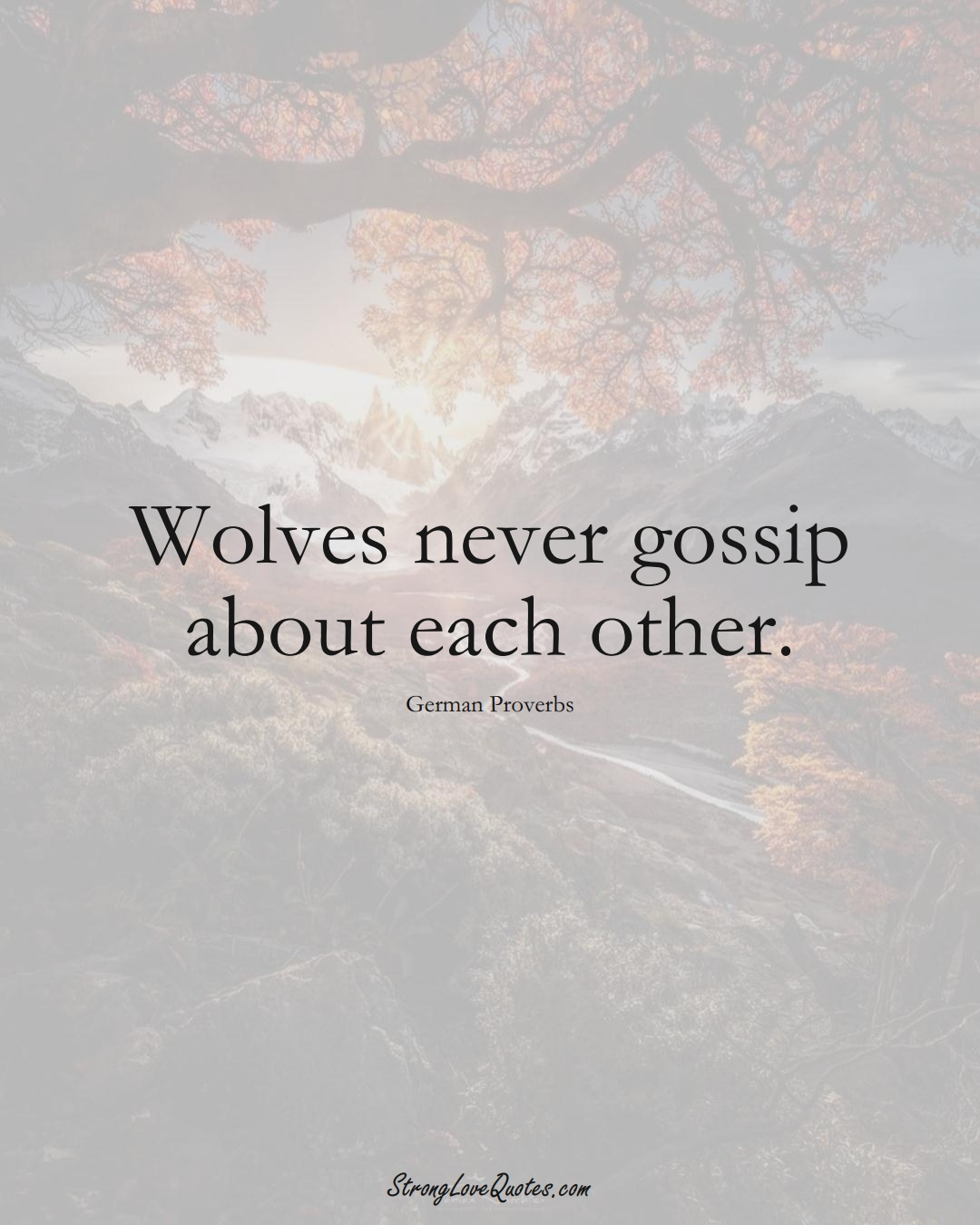 Wolves never gossip about each other. (German Sayings);  #EuropeanSayings