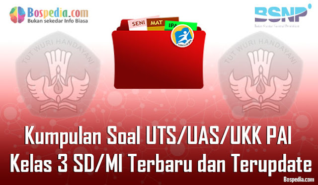Kumpulan Soal UTS/UAS/UKK PAI Kelas 3 SD/MI Terbaru dan Terupdate