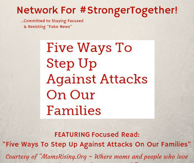 "#StrongerTogether ! ""Five Ways To Step Up Against Attacks On Our Families"" Courtesy of ""MomsRising.Org ~ Where moms and people who love them go to change our world"""