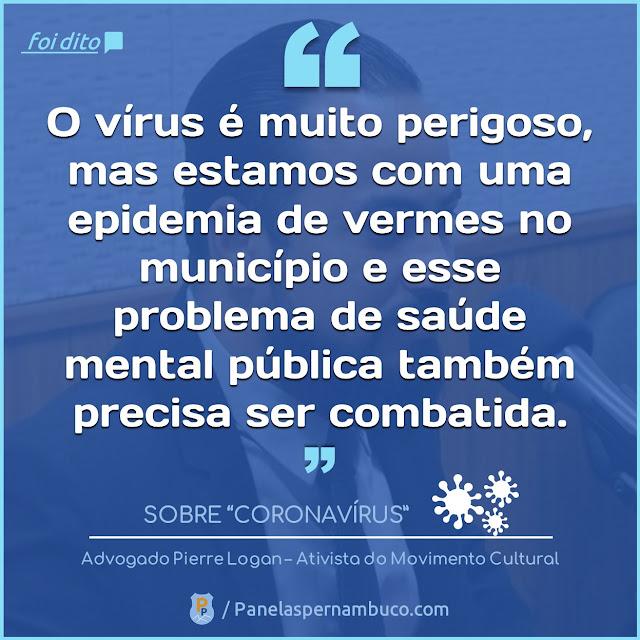 O vírus é muito perigoso, mas estamos com uma epidemia de vermes no município e esse problema de saúde mental pública também precisa ser combatida.