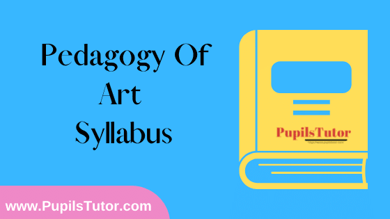 Pedagogy Of Art Syllabus, Course Content, Unit Wise Topics And Suggested Books For B.Ed 1st And 2nd Year And All The 4 Semesters In English Free Download PDF