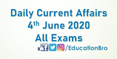 Daily Current Affairs 4th June 2020 For All Government Examinations