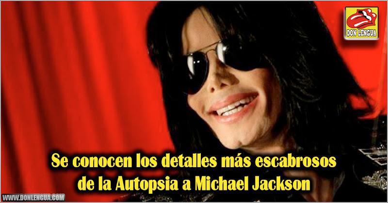 Se conocen los detalles muy escabrosos de la Autopsia a Michael Jackson