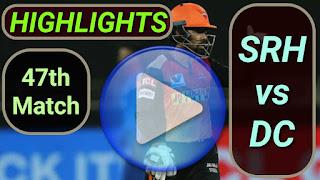 SRH vs DC 47th Match