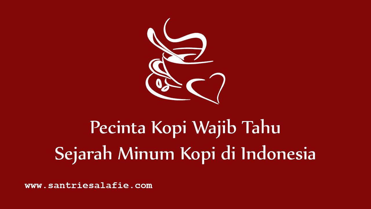 Sejarah Minum Kopi di Indonesia by Santrie Salafie