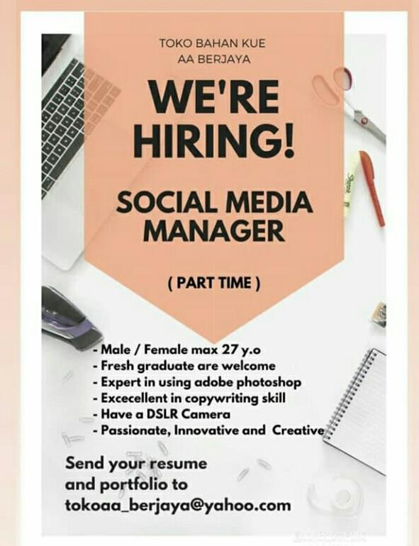 TOKO BAHAN KUE AA BERJAYA - WE'RE HIRING! SOCIAL MEDIA MANAGER (PART TIME) - MALE / FEMALE MAX 27 Y.O - FRESH GRADUATE ARE WELCOME - EXPERT IN USING ADOBE PHOTOSHOP - EXCELLENT IN COPYWRITING SKILL - HAVE A DSLR CAMERA - PASSIONATE, INNOVATE AND CREATIVE - SEND YOUR RESUME AND PORTOFOLIO TO TOKOAA_BERJAYA@YAHOO.COM