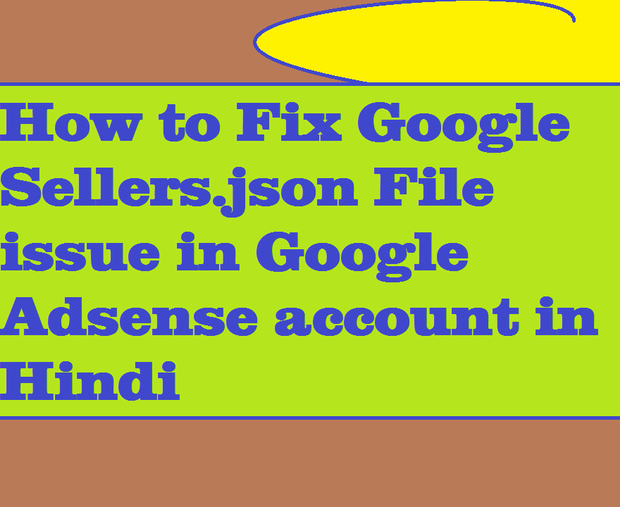How to Fix Google Sellers.json File issue in Google Adsense account in Hindi