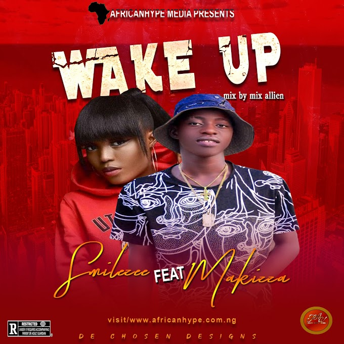 New Song: Smilezee - Wake Up Ft. - Makizza