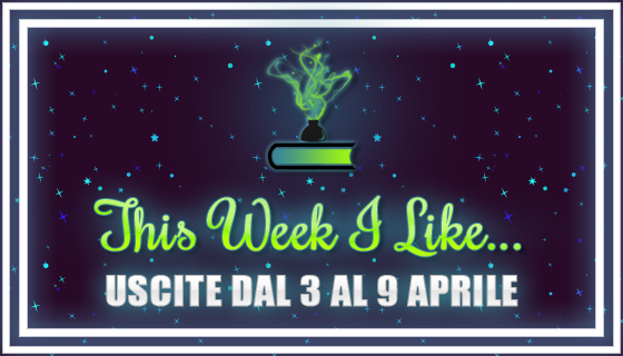 This Week I Like... #33 dal 3 al 9 Aprile