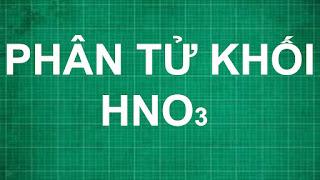 Cách tính phân tử khối của axit HNO3 | hóa học lớp 6 7 8 9