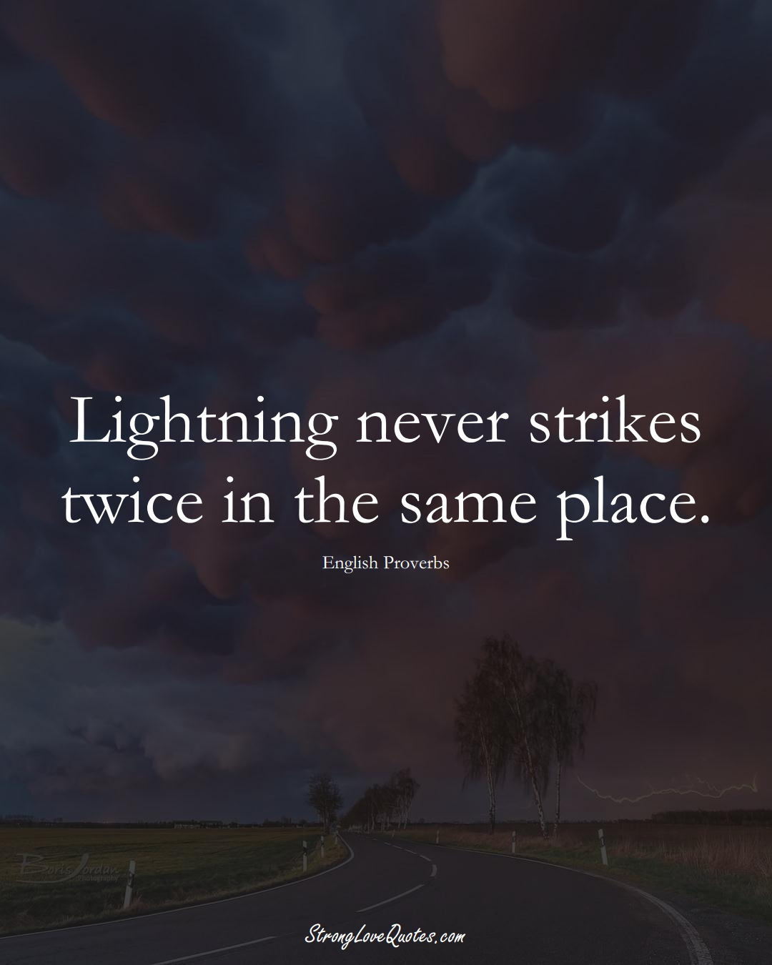 Lightning never strikes twice in the same place. (English Sayings);  #EuropeanSayings